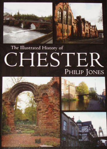 The Illustrated History of Chester, by Philip Jones